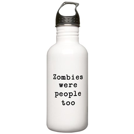 Zombies were people too Stainless Water Bottle 1.0