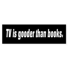 TV is gooder than books bumper sticker