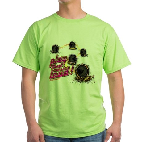 Play That Music Loud Green T-Shirt