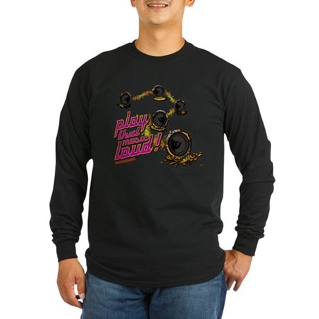 Play That Music Loud Long Sleeve Dark T-Shirt