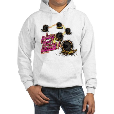Play That Music Loud Hooded Sweatshirt