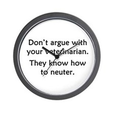 Don't Argue With Your Vet Wall Clock
