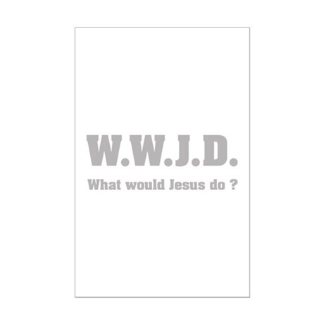What would Jesus do ? Mini Poster Print