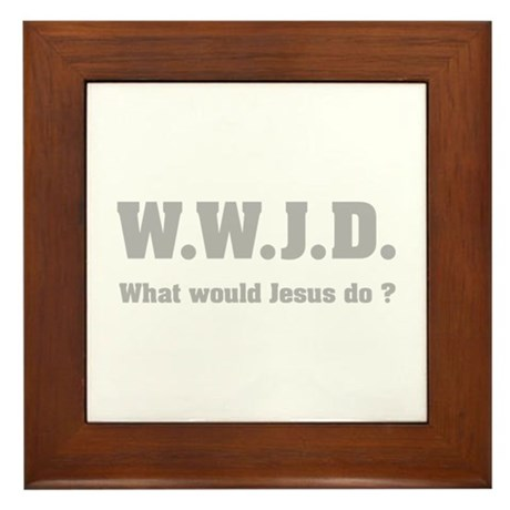 What would Jesus do ? Framed Tile