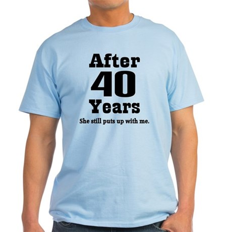 ... 40 YEAR ANNIVERSARY Mens > 40th Anniversary Funny Quote Light T-Shirt