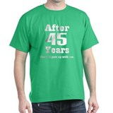 45th Anniversary Funny Quote T-Shirt