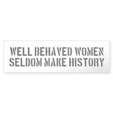 Well Behaved Women Seldom Make History Bumper Sticker