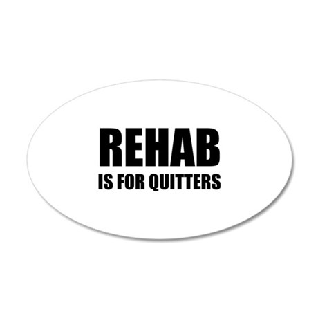 Rehab is for quitters 38.5 x 24.5 Oval Wall Peel