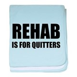 Rehab is for quitters baby blanket