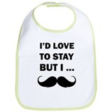 I'd love to stay but I... Bib