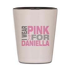 I wear pink for Daniella Shot Glass