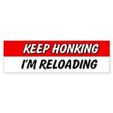 Keep Honking I'm Reloading Bumper Car Sticker