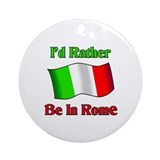 I'd Rather Be In Rome Ornament (Round)