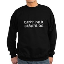 Can't Talk Game's On Sweatshirt