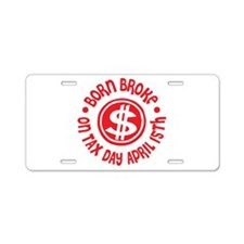 April 15 Birthday Tax Day Aluminum License Plate
