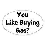 You Like Buying Gas? Decal