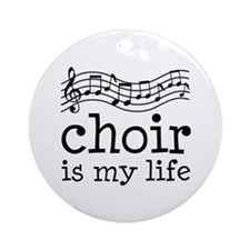 Choir is My Life Music Gift Ornament (Round)
