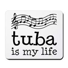 Tuba is My Life Music Gift Mousepad