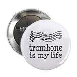 "Trombone is My Life Music Gift 2.25"" Button"