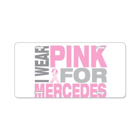 I wear pink for Mercedes Aluminum License Plate