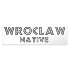 Wroclaw Native Bumper Bumper Sticker