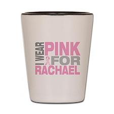 I wear pink for Rachael Shot Glass