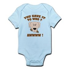 Give it to who ? Infant Bodysuit