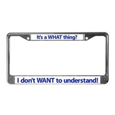 """""""It's a WHAT thing?"""" License Plate Frame"""