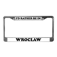 Rather be in Wroclaw License Plate Frame