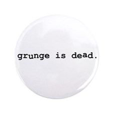 "Grunge is Dead 3.5"" Button (100 pack)"