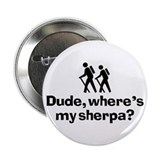 Dude, Where's My Sherpa? 2.25&quot; Button