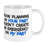 Poor planning on your part Small Mug