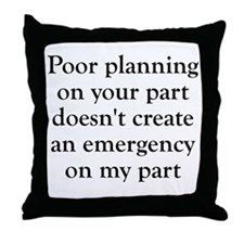 Poor planning on your part Throw Pillow