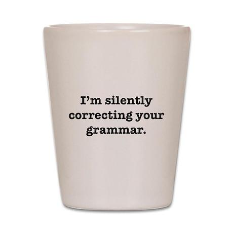 I'm Silently Correcting Your Shot Glass