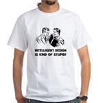 Intelligent Design is Kind of Stupid -T-shirt