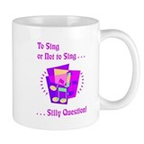 To Sing or Not to Sing Mug