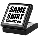 Same shirt different day Keepsake Box