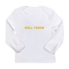 Well Y'Know Long Sleeve Infant T-Shirt