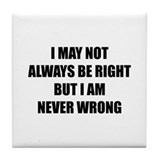 I may not always be right Tile Coaster