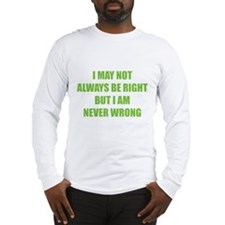 I may not always be right Long Sleeve T-Shirt