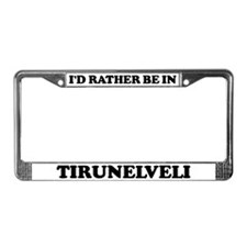 Rather be in Tirunelveli License Plate Frame
