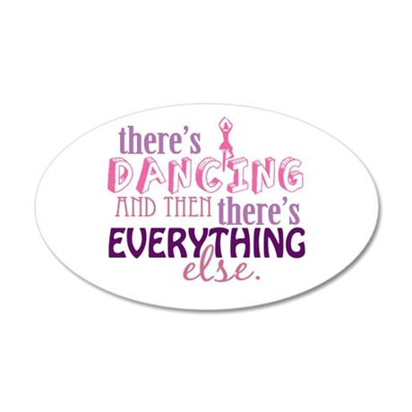 Dancing is Everything 22x14 Oval Wall Peel