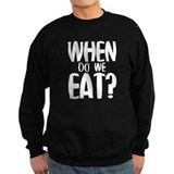 When Do We Eat?  Sweatshirt