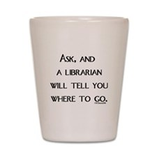 Ask, and a librarian will tel Shot Glass