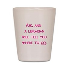 UPDATED: Ask, and a librarian Shot Glass