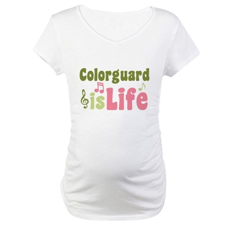Colorguard is Life Maternity T-Shirt