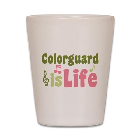 Colorguard is Life Shot Glass