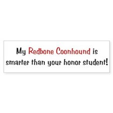 My Redbone Coonhound is smarter...<br> Bumper Sticker