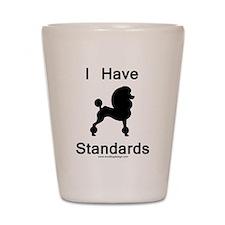 Poodle - I Have Standards Shot Glass