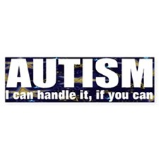 Autism, I can handle Bumper Sticker